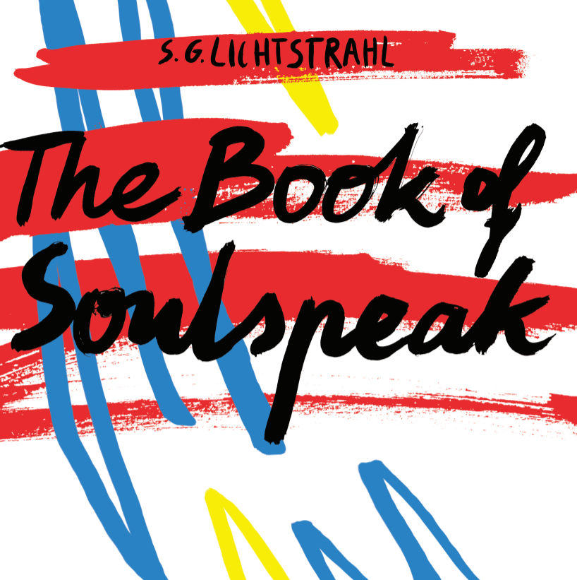 """The cover of The Book of Soulspeak, written by S.G. Lichtstrahl. Blue, yellow, and red lines streak a white background with black text reading """"S.G. Lichtstrahl, The Book of Soulspeak."""""""