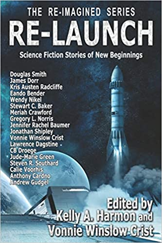 """""""Re-Launch: Science Fiction Stories of New Beginnings"""" edited by Vonnie Winslow Crist and Kelly A. Harmon."""