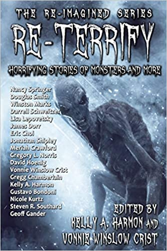 """""""Re-Terrify: Horrifying Stories of Monsters and More"""" edited by Vonnie Winslow Crist and Kelly A. Harmon."""