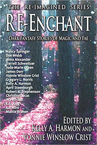 """""""Re-Enchant: Dark Stories of Magic and Fae"""" edited by Vonnie Winslow Crist and Kelly A. Harmon."""