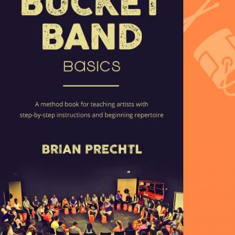 Bucket Band Basics: a method book for teaching artists with step-by-step instructions and beginning repertoire