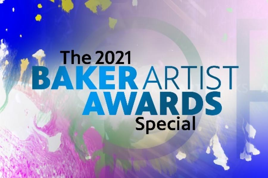 """Flyer with text """"The 2021 Baker Artist Awards special"""""""