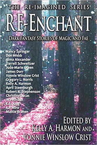 """Re-Enchant: Dark Stories of Magic and Fae"" edited by Vonnie Winslow Crist and Kelly A. Harmon."