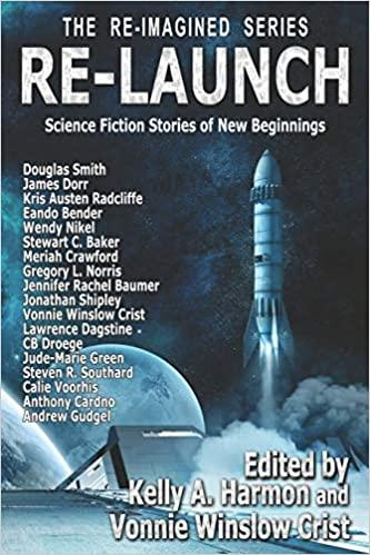 """Re-Launch: Science Fiction Stories of New Beginnings"" edited by Vonnie Winslow Crist and Kelly A. Harmon."