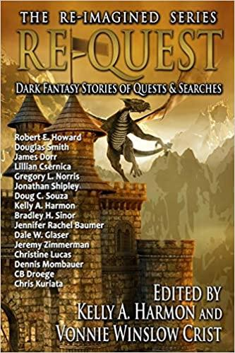 """Re-Quest: Dark Fantasy Stories of Quests and Searches"" edited by Vonnie Winslow Crist and Kelly A. Harmon."