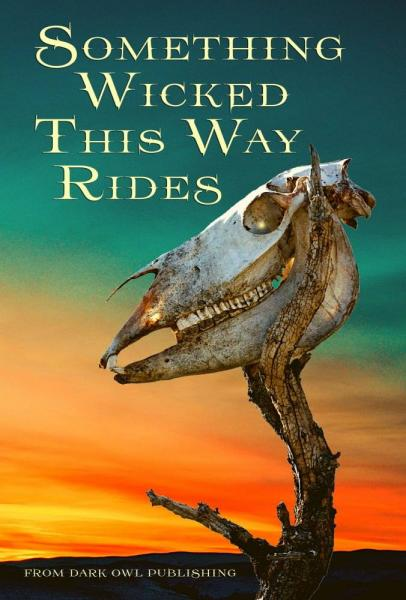 """""""Pony Express"""" by Vonnie Winslow Crist is included in """"Something Wicked This Way Rides."""""""