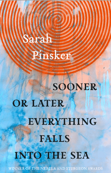cover of Sooner or Later Everything Falls Into the Sea by Sarah Pinsker, with big orange swirl against a background of drippy blue paint that looks like sea or sky.