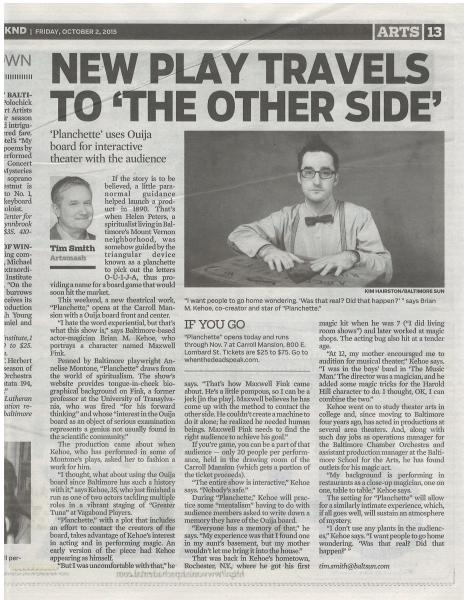 "Pre-Show press titled ""New Play Travels to the Other Side"" about the show Planchette in The Baltimore Sun."